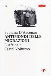 Antimondi delle migrazioni. L'Africa a Castel Volturno di Fabiana D'Ascenzo